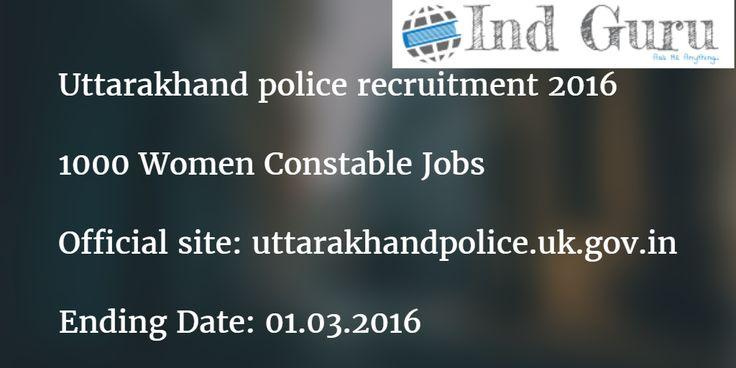 Uttarakhand police recruitment 2016 UK women constable notification 1000 vacancies, District wise posts fill online application uttarakhandpolice.uk.gov.in