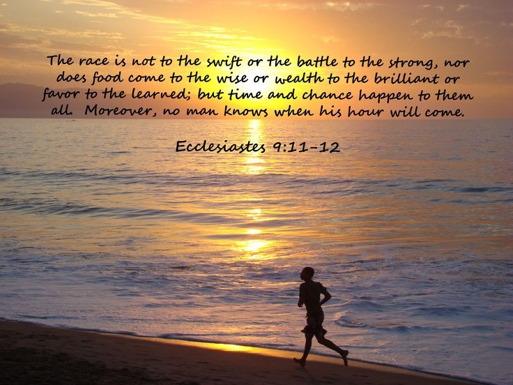 ecclesiastes 9:11 | Ecclesiastes 9:11-12 The race is not to the swift or the battle to the ...