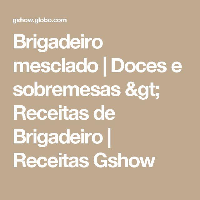 Brigadeiro mesclado | Doces e sobremesas > Receitas de Brigadeiro | Receitas Gshow