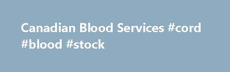 Canadian Blood Services #cord #blood #stock http://texas.nef2.com/canadian-blood-services-cord-blood-stock/  # Donate now. Book your group donation Make a difference. Research. Education. Discovery. Type O+ You have O+ blood which is always in very high demand. That's because it's the most common blood type in Canada, 39% of Canadians share your blood type. Plus, your red blood cells can also be given to any patient with a positive Rh blood type, which means it's often used in emergency…