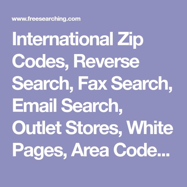International Zip Codes, Reverse Search, Fax Search, Email Search, Outlet Stores, White Pages, Area Codes, Toll-Free Search, People Finder at FreeSearching.com