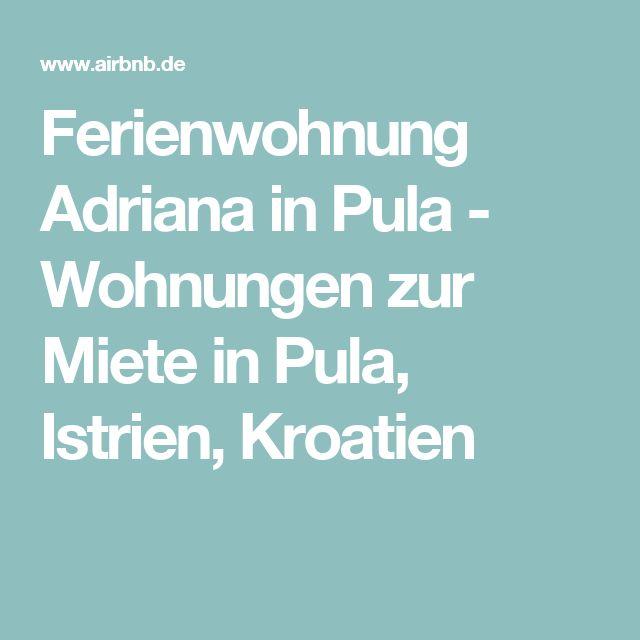 Ferienwohnung Adriana in Pula - Wohnungen zur Miete in Pula, Istrien, Kroatien