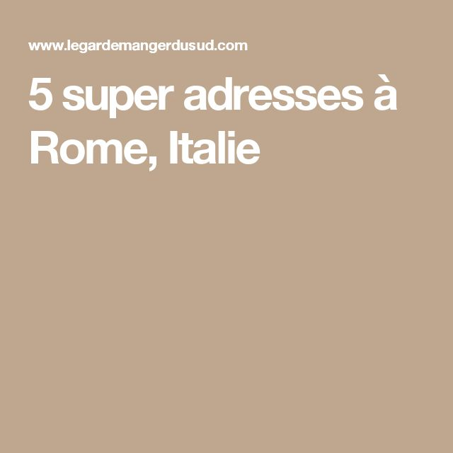 5 super adresses à Rome, Italie