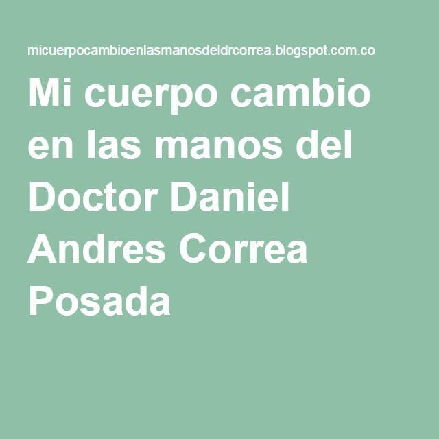 Mi cuerpo cambio en las manos del Doctor Daniel Andres Correa Posada