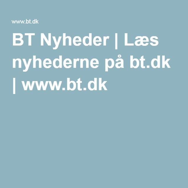 BT Nyheder | Læs nyhederne på bt.dk | www.bt.dk