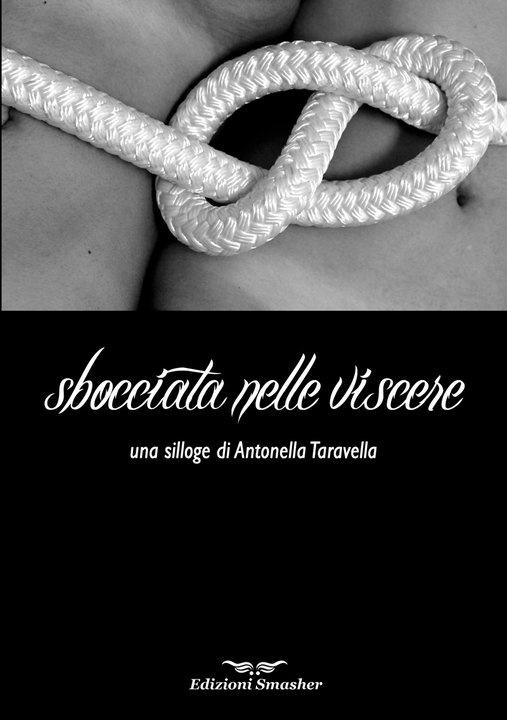 Sbocciata nelle viscere  silloge di Antonella Taravella