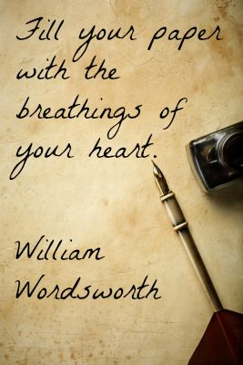 Fill your paper with the breathings of your heart. ~ William Wordsworth