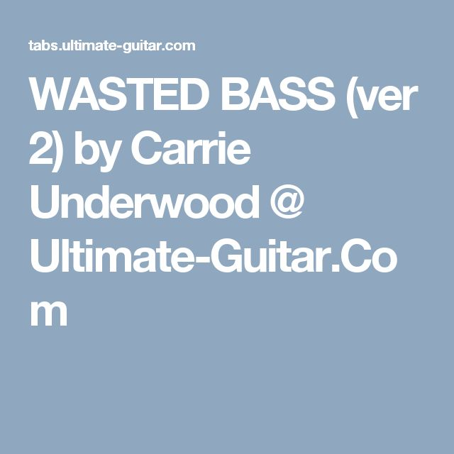WASTED BASS (ver 2) by Carrie Underwood @ Ultimate-Guitar.Com