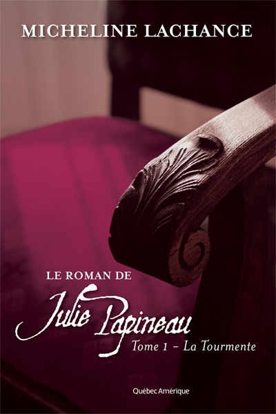 Le Roman de Julie Papineau Tome 1 - La Tourmente  Micheline Lachance