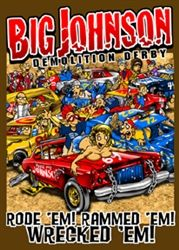 Big Johnson Demolition Derby T-shirts!!! http://www.upyourtee.com/Big_Johnson_t_shirts_demolition_derby_shirts_p/bj_demolition-derby_tshirts.htm