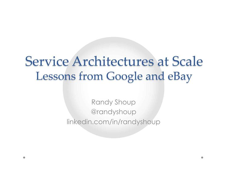Service Architectures at Scale: Lessons from Google and eBay