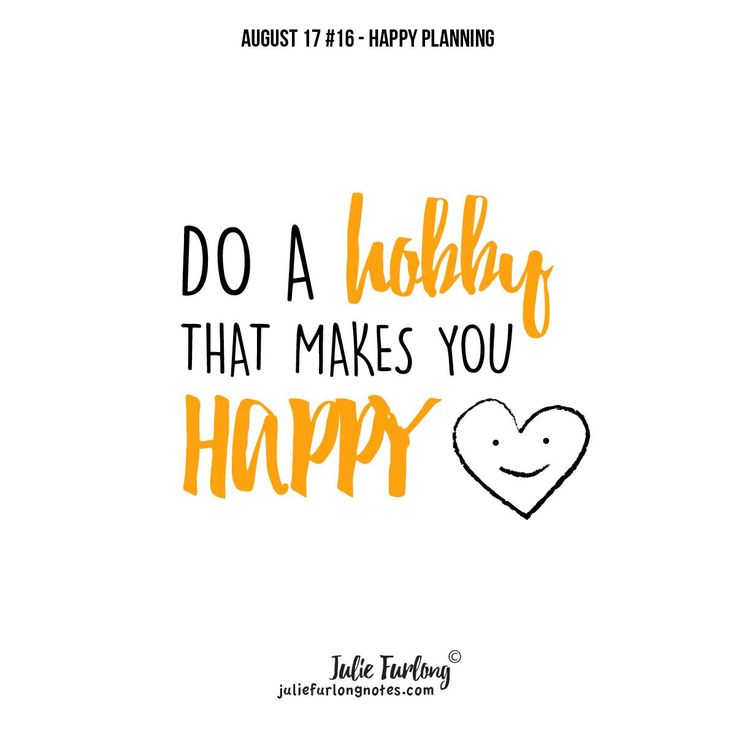Do some things to increase your happiness, try that hobby you have always wanted to do. What is your hobby? #happyhobby #hobby #goodhabits #quotestoliveby #juliefurlongnotes #bepositive #happiness #behappy #lifequotes #vitality #naturallife #juliefurlongnotes