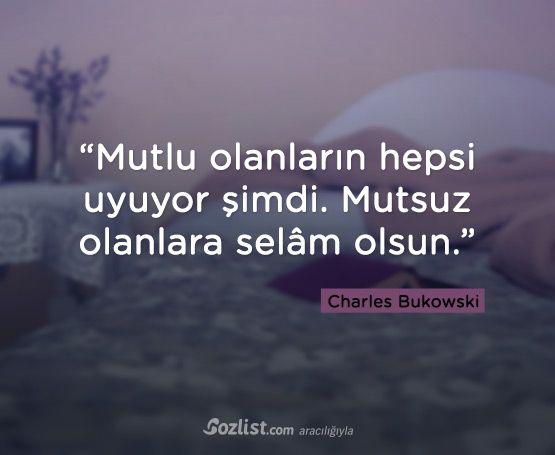 """""""Mutlu olanların hepsi uyuyor şimdi. Mutsuz olanlara selâm olsun."""" #charles #bukowski #sözleri #yazar #şair #kitap #şiir #özlü #anlamlı #sözler"""