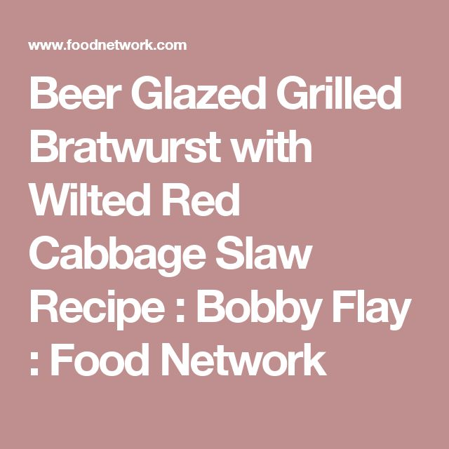 Beer Glazed Grilled Bratwurst with Wilted Red Cabbage Slaw Recipe : Bobby Flay : Food Network