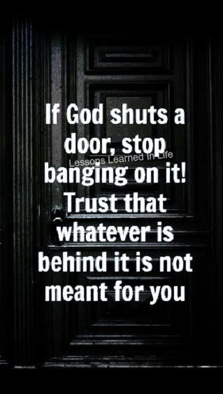 .Stop banging on the door.