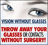 Vision Without Glasses™ is for those who are seeking a dramatic improvement in their eyesight and their overall emotional and physical health and happiness.  It also comes with an Unconditional 60 Days, 100% Money Back Guarantee - because I'm sure that you will not regret your decision.  To get started, simply click here to order at the limited time price.