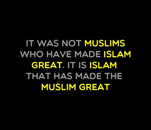best islamic quotes images islamic quotes it was not muslims who have made islam great it is islam that
