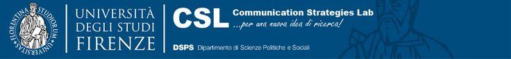 """""""Il Communication Strategies Lab (CSL) è un'unità di ricerca del Dipartimento di Scienze Politiche e Sociali dell'Università degli Studi di Firenze è una comunità di docenti, studenti, ricercatori, professionisti di varia provenienza, costruita sui valori della ricerca, dell'innovazione, della creatività, ed è impegnato nell'ideazione, progettazione, sviluppo e monitoraggio di strategie di comunicazione per istituzioni, imprese e organizzazioni, pubbliche e private."""