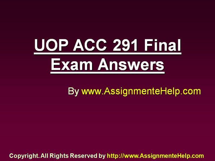 AssignmenteHelp Provide ACC 291 Final Exam Question Answers University of Phoenix Homework Help (UOP) New A+ Graded Tutorials.