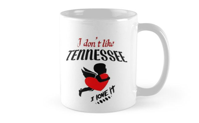 I Don't Like Tennessee , I Love it Mug