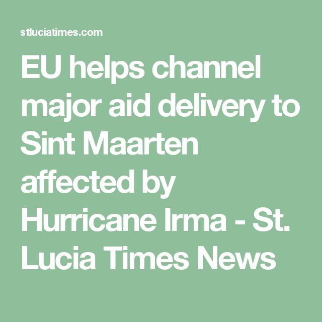 EU helps channel major aid delivery to Sint Maarten affected by Hurricane Irma - St. Lucia Times News