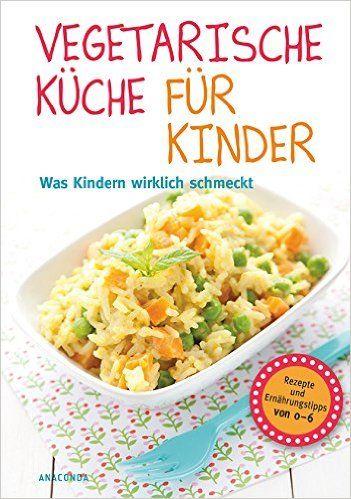 Vegetarische Küche für Kinder - Was Kindern wirklich schmeckt. Rezepte und Ernährungstipps von Marie Laforêt und Ludovic Ringot, Anaconda Verlag 2015, ISBN-13: 978-3730602072