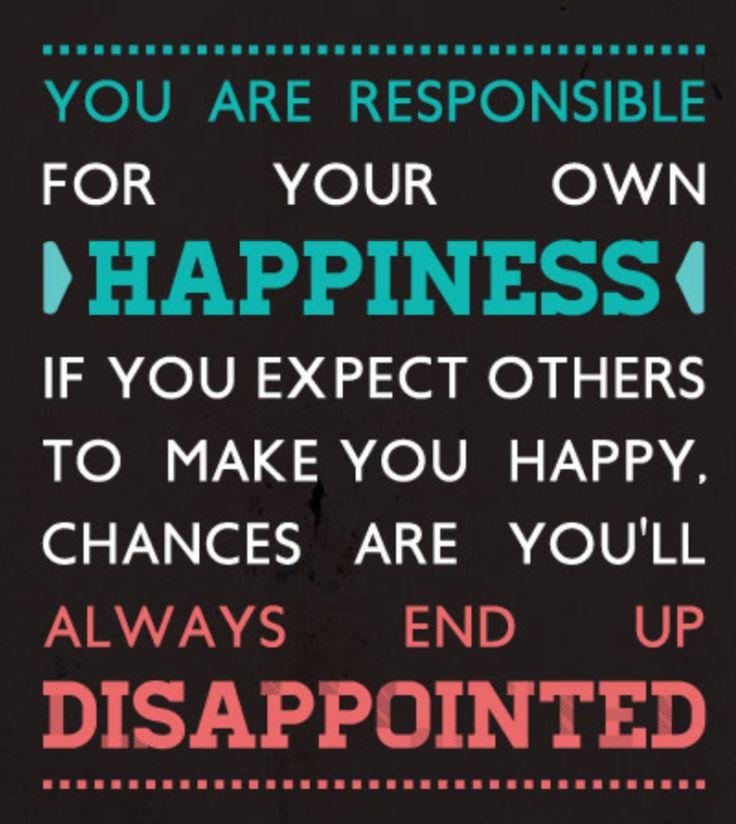 あなたの幸福感の責任は、あなたにあります。  もし他人があなたを幸せにしてくれるのを待っていては、おそらく、 あなたはいつも失望して終わることになります。