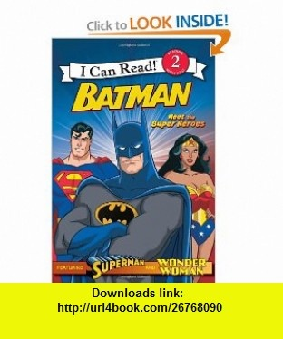 Batman Meet the Super Heroes (I Can Read Book ) (9780061878589) Michael Teitelbaum, Steven E. Gordon , ISBN-10: 0061878588  , ISBN-13: 978-0061878589 ,  , tutorials , pdf , ebook , torrent , downloads , rapidshare , filesonic , hotfile , megaupload , fileserve