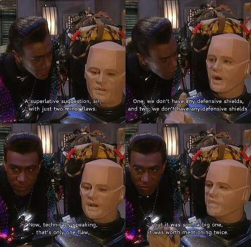 We don't have any defensive shields, Red Dwarf.