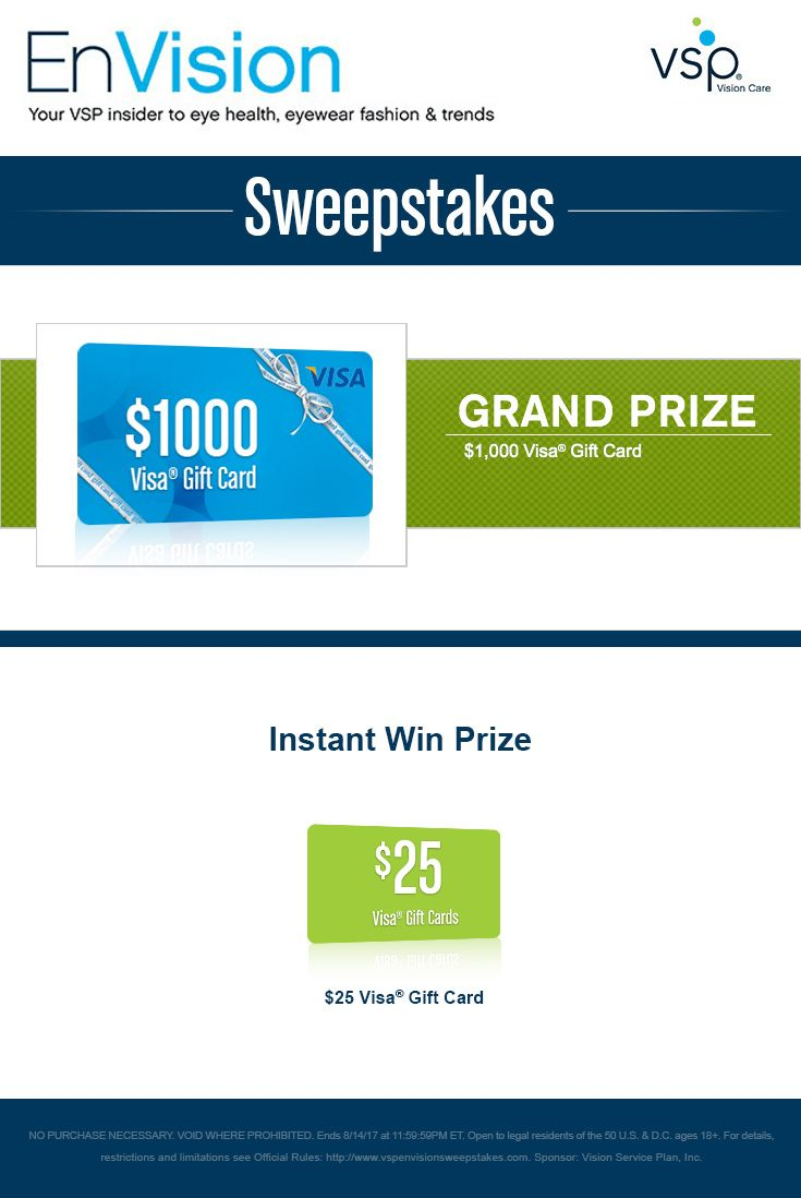Enter VSP's EnVision Sweepstakes today for your chance to win a $1,000 Visa Gift Card. Also, play our Instant Win Game for your chance to win a $25 Visa Gift Card! Be sure to come back daily to increase your chances to win.