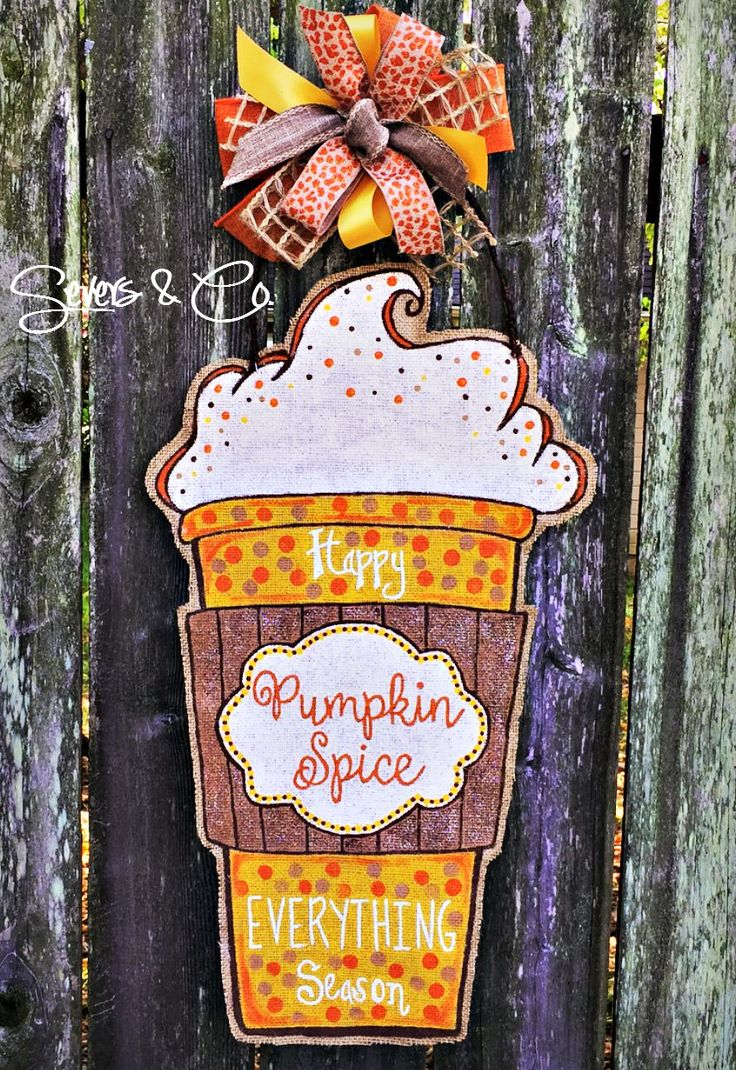New for Fall 2015!!  Pumpkin Spiced EVERYTHING burlap door hanger by Severs & Co.  $40+shipping.