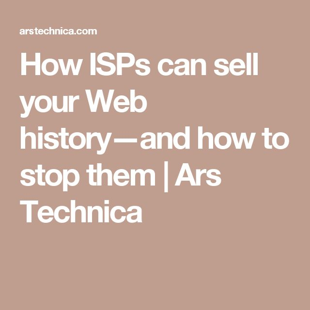 How ISPs can sell your Web history—and how to stop them   Ars Technica