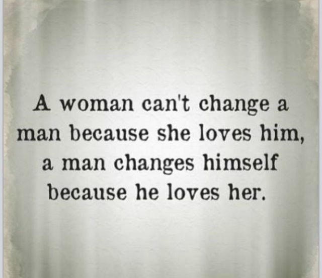 How A Man Should Love A Woman Quotes: A Man Will Make Huge Changes If He Loves Someone, But