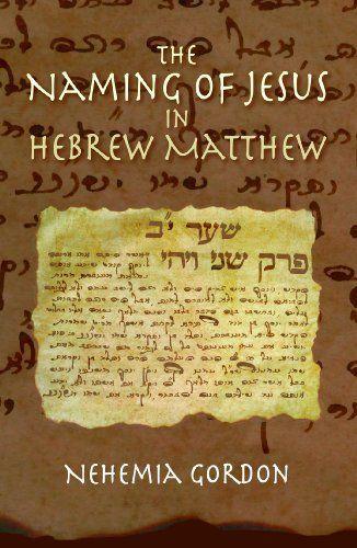 The Naming of Jesus in Hebrew Matthew by Nehemia Gordon…