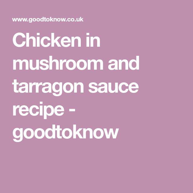 Chicken in mushroom and tarragon sauce recipe - goodtoknow