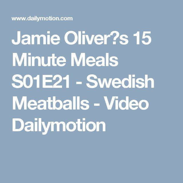 Jamie Oliver?s 15 Minute Meals S01E21 - Swedish Meatballs - Video Dailymotion