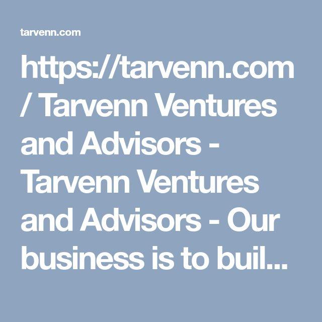 https://tarvenn.com/   Tarvenn Ventures and Advisors - Tarvenn Ventures and Advisors - Our business is to build yours...  #akilli #sermaye #girisim #startup #girisimci #toplu #yatirim #girisimcilik