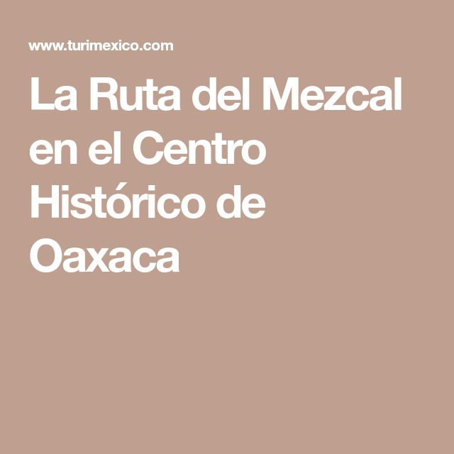 La Ruta del Mezcal en el Centro Histórico de Oaxaca