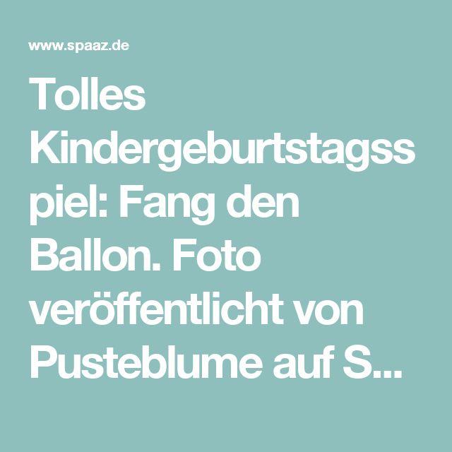 Tolles Kindergeburtstagsspiel: Fang den Ballon. Foto veröffentlicht von Pusteblume auf Spaaz.de