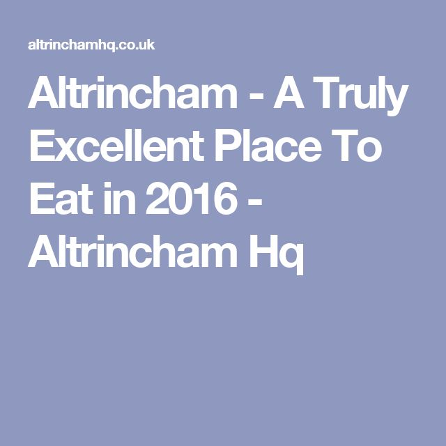 Altrincham - A Truly Excellent Place To Eat in 2016 - Altrincham Hq