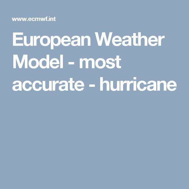 European Weather Model  - most accurate - hurricane