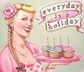 Treat everyday as a holiday. Eat dessert first.