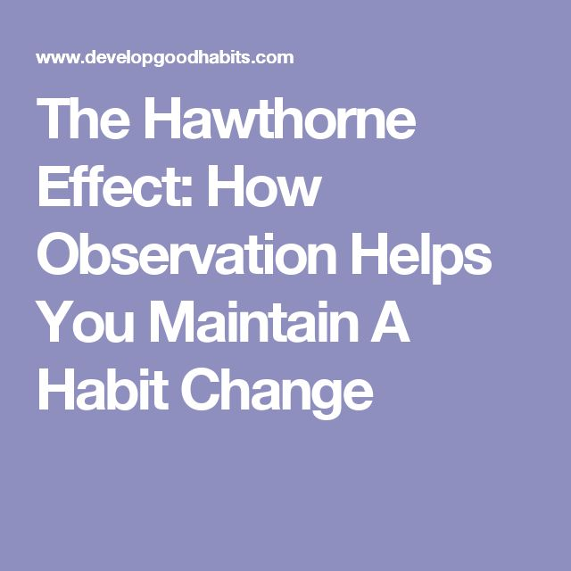 The Hawthorne Effect: How Observation Helps You Maintain A Habit Change