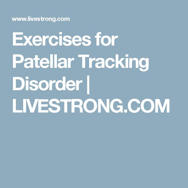 Exercises for Patellar Tracking Disorder | LIVESTRONG.COM