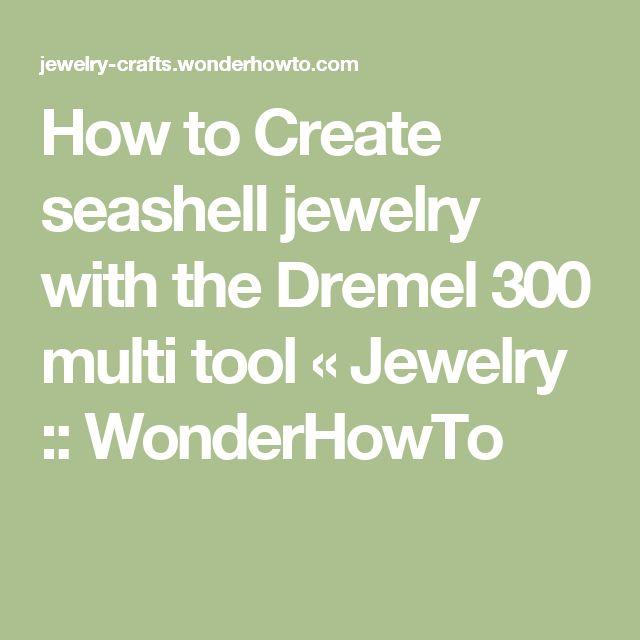 How to Create seashell jewelry with the Dremel 300 multi tool « Jewelry :: WonderHowTo