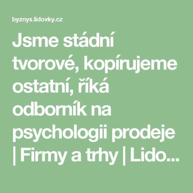 Jsme stádní tvorové, kopírujeme ostatní, říká odborník na psychologii prodeje | Firmy a trhy | Lidovky.cz