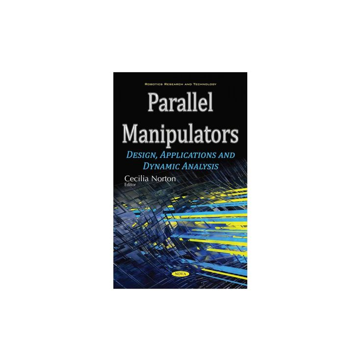Parallel Manipulators : Design, Applications and Dynamic Analysis (Hardcover)