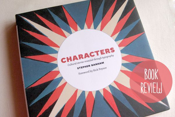 Book Review: Characters Cultural Stories revealed through typography by Stephen Banham. Such an interesting book for lovers of typography, culture and history!