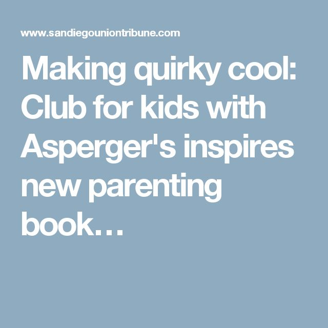 Making quirky cool: Club for kids with Asperger's inspires new parenting book…