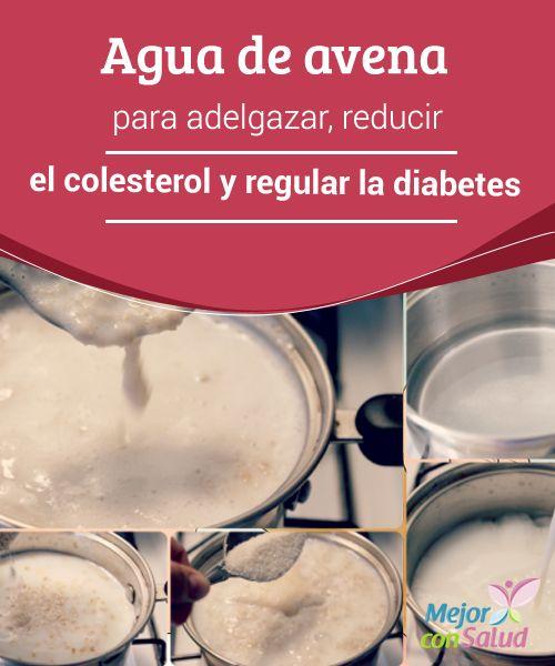Agua de avena para adelgazar, reducir el colesterol y regular la diabetes El consumo diario de agua de avena puede ayudar a bajar de peso con más facilidad mientras reduce el colesterol y controla la diabetes. ¡Consúmela!